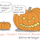 oh my gourd what happened to you? trust me, you don't wanna know. happy pumpkin mutilation month!